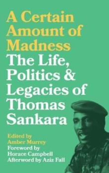 A Certain Amount of Madness : The Life, Politics and Legacies of Thomas Sankara, Paperback / softback Book