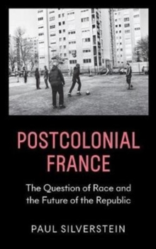 Postcolonial France : Race, Islam, and the Future of the Republic, Paperback Book