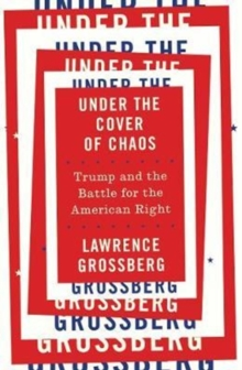 Under the Cover of Chaos : Trump and the Battle for the American Right, Paperback / softback Book