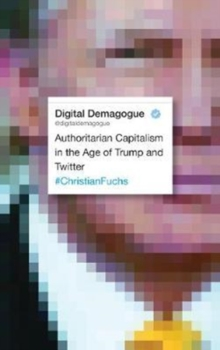 Digital Demagogue : Authoritarian Capitalism in the Age of Trump and Twitter, Paperback / softback Book
