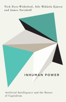 Inhuman Power : Artificial Intelligence and the Future of Capitalism, Paperback / softback Book