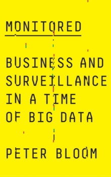 Monitored : Business and Surveillance in a Time of Big Data, Paperback / softback Book