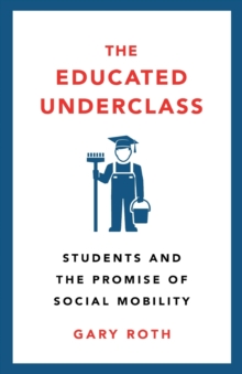 The Educated Underclass : Students and the Promise of Social Mobility, Paperback / softback Book