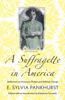 A Suffragette in America : Reflections on Prisoners, Pickets and Political Change, Paperback / softback Book