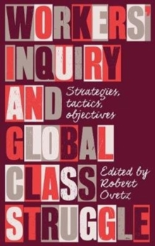 Workers' Inquiry and Global Class Struggle : Strategies, Tactics, Objectives, Paperback / softback Book