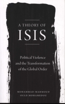 A Theory of ISIS : Political Violence and the Transformation of the Global Order, Paperback Book