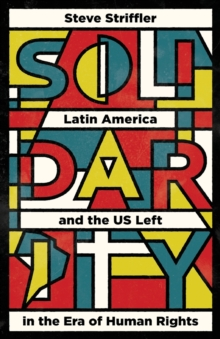 Solidarity : Latin America and the US Left in the Era of Human Rights, Paperback / softback Book