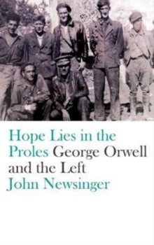 Hope Lies in the Proles : George Orwell and the Left, Paperback / softback Book