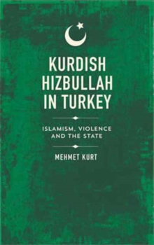 Kurdish Hizbullah in Turkey : Islamism, Violence and the State, Hardback Book
