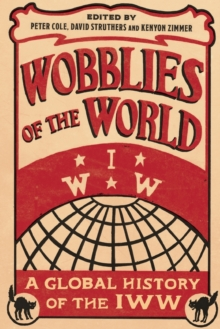 Wobblies of the World : A Global History of the IWW, Paperback Book