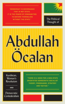 The Political Thought of Abdullah OEcalan : Kurdistan, Woman's Revolution and Democratic Confederalism, Paperback Book