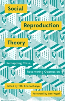 Social Reproduction Theory : Remapping Class, Recentering Oppression, Paperback Book