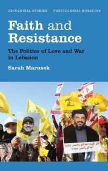 Faith and Resistance : The Politics of Love and War in Lebanon, Paperback Book