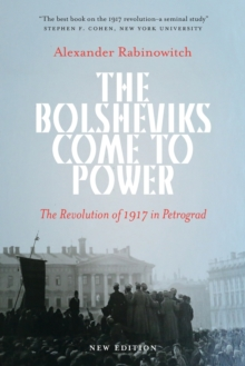The Bolsheviks Come to Power : The Revolution of 1917 in Petrograd, Paperback Book
