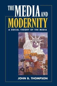 Media and Modernity : A Social Theory of the Media, Paperback / softback Book