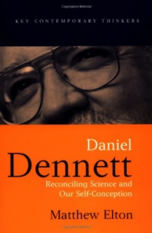 Daniel Dennett : Reconciling Science and Our Self-conception, Paperback Book