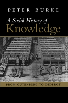 A Social History of Knowledge : From Gutenberg to Diderot, Paperback Book