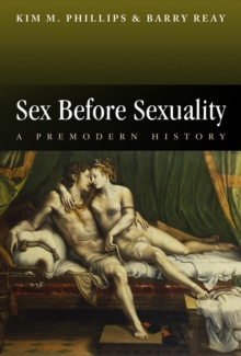 Sex Before Sexuality : A Premodern History, EPUB eBook