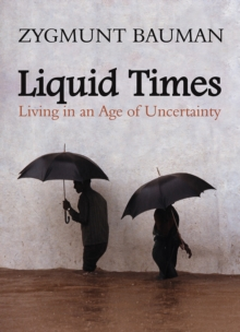 Liquid Times : Living in an Age of Uncertainty, Paperback / softback Book