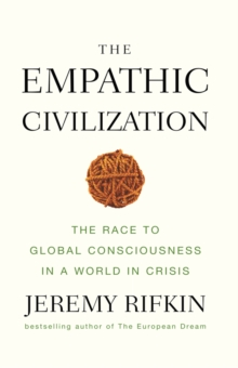 The Empathic Civilization : The Race to Global Consciousness in a World in Crisis, Paperback / softback Book