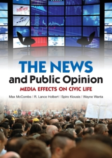 The News and Public Opinion : Media Effects on Civic Life, Paperback / softback Book