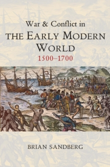 War and Conflict in the Early Modern World : 1500 - 1700, Paperback Book