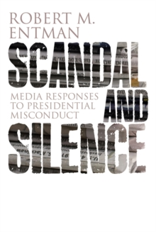 Scandal and Silence : Media Responses to Presidential Misconduct, Paperback Book