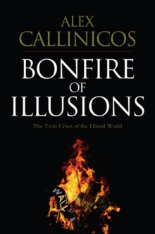 Bonfire of Illusions : The Twin Crises of the Liberal World, Paperback / softback Book