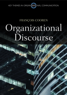 Organizational Discourse : Communication and Constitution, Paperback / softback Book