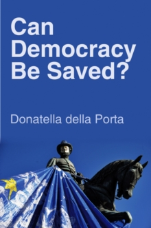 Can Democracy Be Saved? : Participation, Deliberation and Social Movements, Paperback Book
