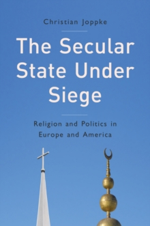 The Secular State Under Siege - Religion and      Politics in Europe and America, Paperback / softback Book