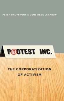 Protest Inc. : The Corporatization of Activism, Hardback Book