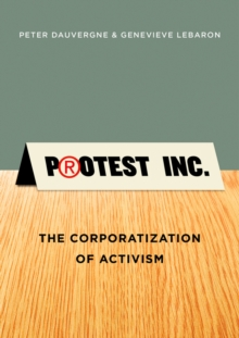 Protest Inc. : The Corporatization of Activism, Paperback / softback Book