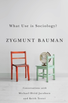 What Use Is Sociology? - Conversations with       Michael Hviid Jacobsen and Keith Tester, Paperback Book