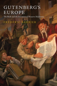 Gutenberg's Europe : The Book and the Invention of Western Modernity, Paperback / softback Book