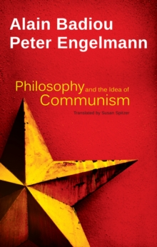 Philosophy and the Idea of Communism : Alain Badiou in conversation with Peter Engelmann, EPUB eBook