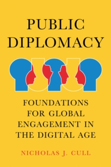 Public Diplomacy, Foundations for Global Engagement in the Digital Age, Paperback / softback Book