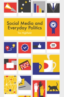 Social Media and Everyday Politics, Paperback / softback Book