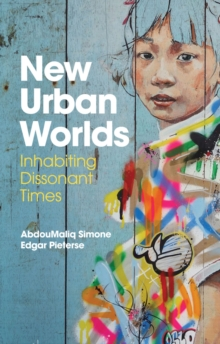New Urban Worlds : Inhabiting Dissonant Times, Paperback / softback Book