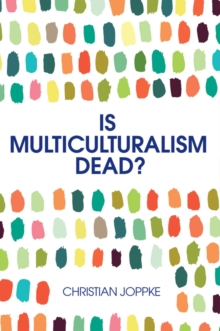 Is Multiculturalism Dead? - Crisis and Persistencein the Constitutional State, Hardback Book