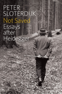 Not Saved : Essays After Heidegger, Hardback Book