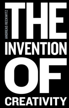 The Invention of Creativity - Modern Society and  the Culture of the New, Paperback Book
