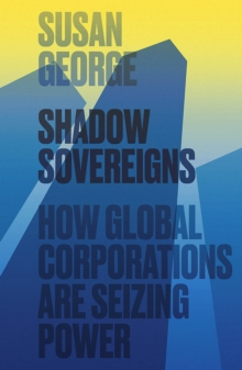 Shadow Sovereigns : How Global Corporations are Seizing Power, Paperback Book