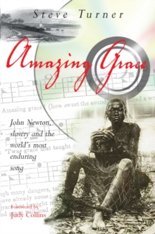 Amazing Grace : John Newton, Slavery and the World's Most Enduring Song, Paperback / softback Book