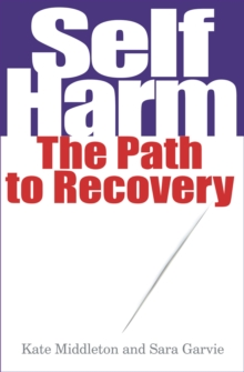 Self Harm : The Path to Recovery, Paperback / softback Book