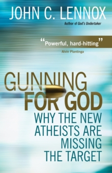 Gunning for God : Why the New Atheists are Missing the Target, Paperback / softback Book