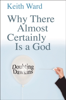 Why There Almost Certainly Is a God : Doubting Dawkins, Paperback / softback Book