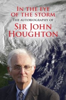 In the Eye of the Storm : The Autobiography of Sir John Houghton, Paperback Book