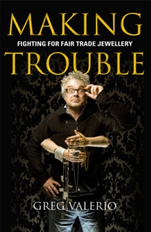 Making Trouble : Fighting for Fair Trade Jewellery, Paperback Book