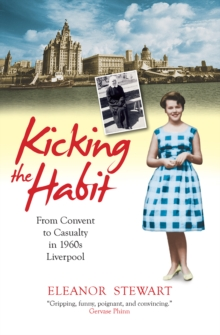 Kicking the Habit : From Convent to Caualty in 60s Liverpool, Paperback Book